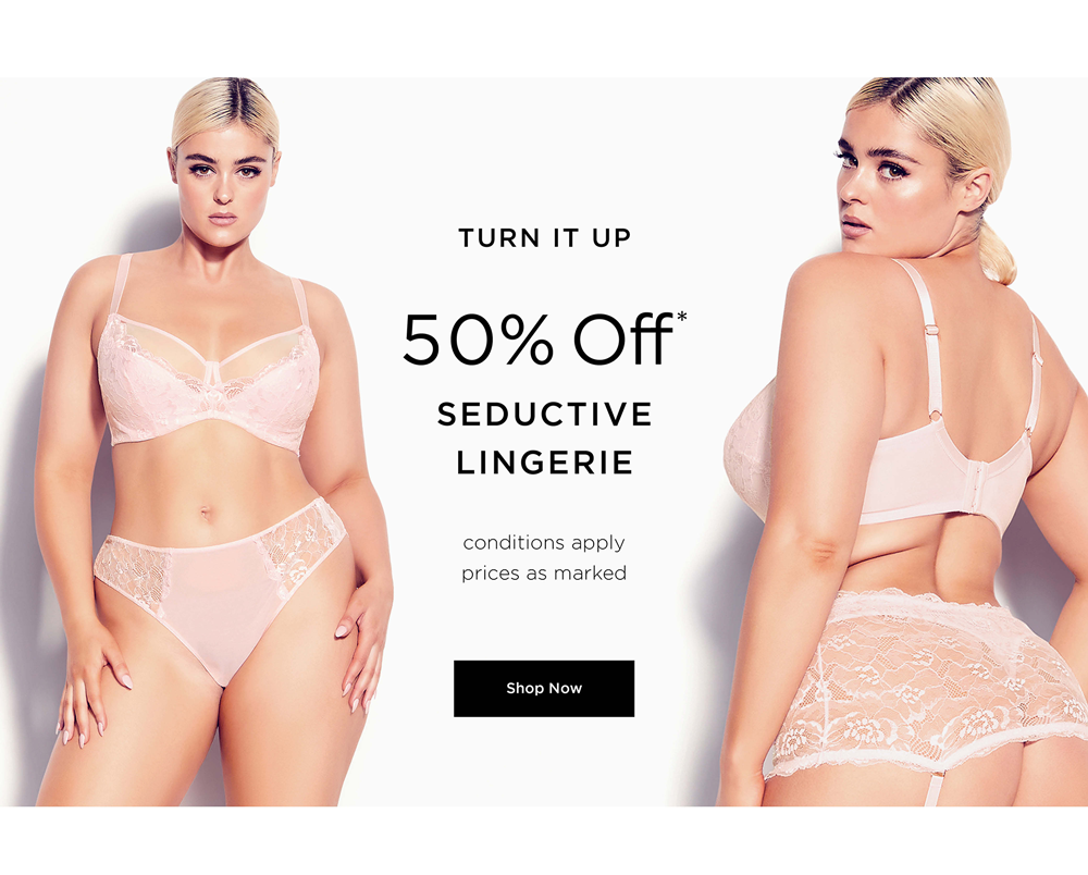 50% Off Lingerie. Conditions apply - prices as marked. Shop Now.