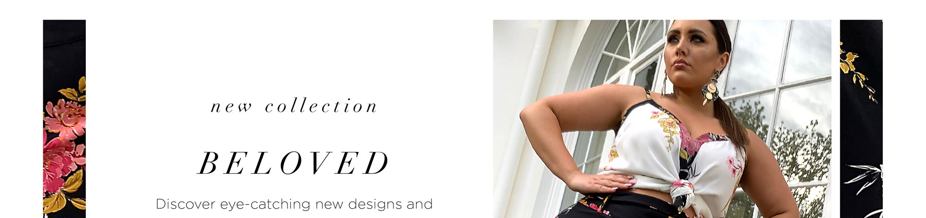 New Collection Beloved. Discover eye catching new designs.