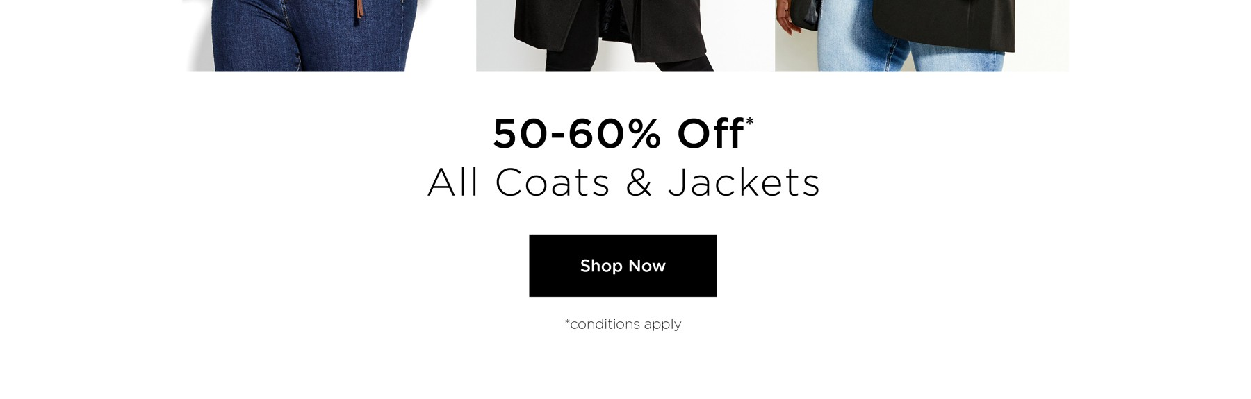 50-60% Off All Coats. Conditions Apply. Shop Now.